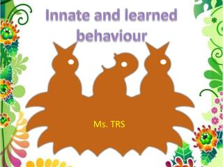 Innate and learned behaviour