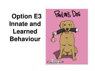 Option E3 Innate and Learned Behaviour