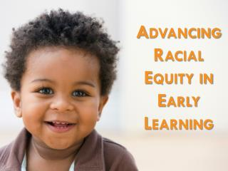 Advancing Racial Equity in Early Learning