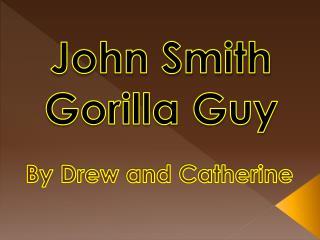 John Smith  Gorilla Guy