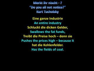 Eine ganze Industrie An entire industry Schluckt  die  dicken Gelder , Swallows the fat funds,