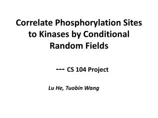 Correlate  P hosphorylation  Sites to K inases by Conditional Random Fields    ---  CS 104 Project