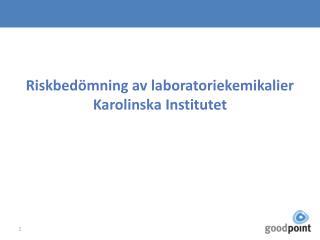 Riskbed�mning av laboratoriekemikalier Karolinska Institutet