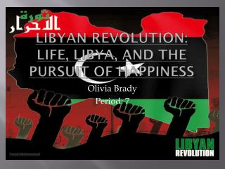 Libyan Revolution: life,  libya , and the pursuit of happiness