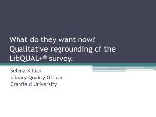 What do they want now?  Qualitative regrounding of the LibQUAL+ ®  survey.