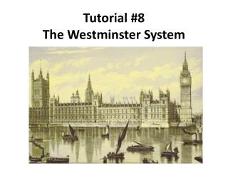 Tutorial #8 The Westminster System