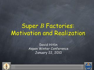 Super  B  Factories: Motivation and Realization