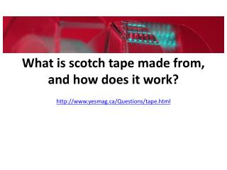 What is scotch tape made from, and how does it work?