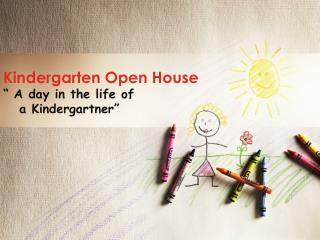 Kindergarten Open House � A day in the life of     a Kindergartner�