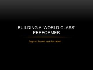 Building a 'World Class' performer