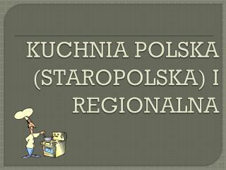 KUCHNIA POLSKA (STAROPOLSKA) I REGIONALNA