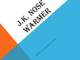 J.K. Nose Warmer