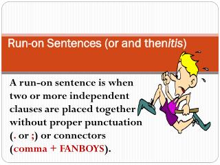 Run-on Sentences (or and  then itis )
