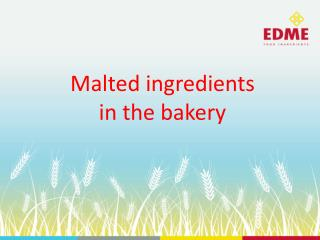 Malted ingredients in the bakery