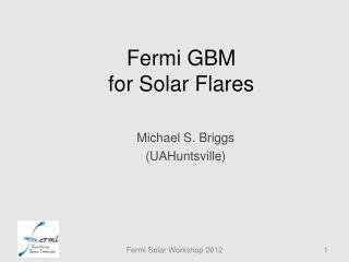 Fermi GBM for Solar Flares
