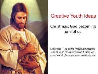 Christmas - God becoming one of us