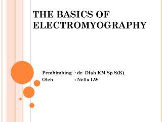 THE BASICS OF ELECTROMYOGRAPHY