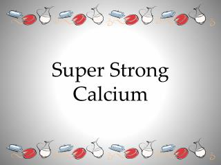 Super Strong Calcium