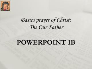 Basics prayer of Christ: The Our Father POWERPOINT 1B