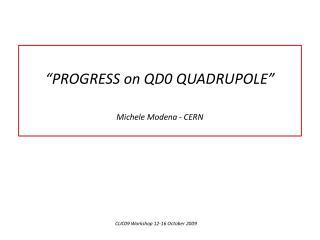 """PROGRESS on QD0 QUADRUPOLE"" Michele Modena - CERN"