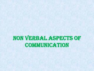 NON VERBAL ASPECTS OF COMMUNICATION