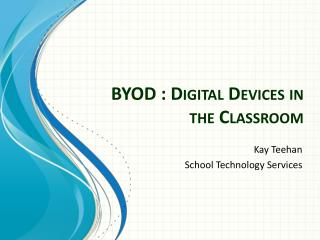 BYOD : Digital Devices in the Classroom