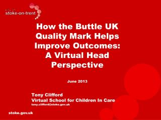 How the  Buttle UK  Quality Mark Helps Improve Outcomes: A Virtual Head Perspective June 2013