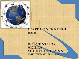 CAGT conference 2012 21 st  Century skills Michelle  flynn KMFLYNN@APS.K12.CO.US