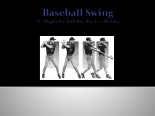 Baseball Swing by: Megan Bry, Jack Buckley, Eric Sharkey