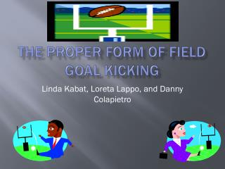 The Proper Form of Field Goal Kicking