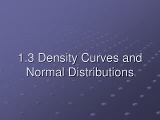 1.3 Density Curves and Normal Distributions