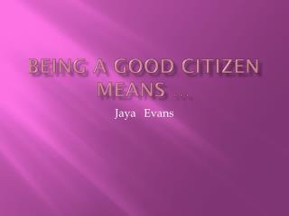 Being a Good Citizen Means �