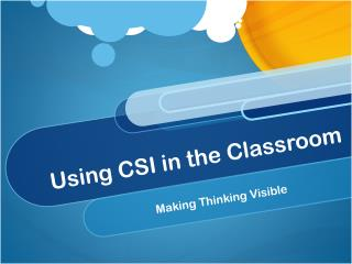 Using CSI in the Classroom