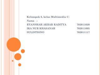 Kelompok  6,  kelas  Multimedia C: Nama : RYANSHAH  AKBAR RADITYA 702011020