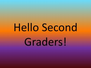 Hello Second Graders!