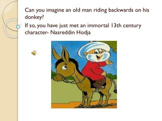 Can  you imagine  an  old man riding backwards  on his  donkey ?
