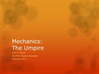 Mechanics: The Umpire