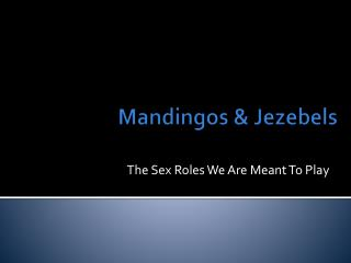 Mandingos  &  Jezebels