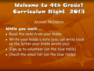 Welcome  to 4th Grade ! Curriculum  Night   2013 Arynne McIntyre