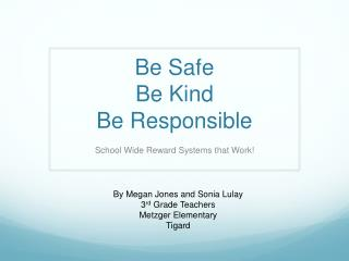 Be Safe Be Kind Be Responsible