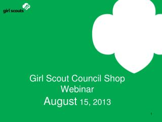 Girl Scout Council Shop Webinar August  15, 2013