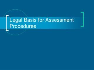 Legal Basis for Assessment Procedures