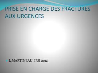 PRISE EN CHARGE DES FRACTURES AUX URGENCES
