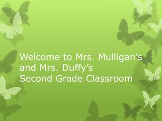 Welcome to Mrs. Mulligan's and Mrs. Duffy's  Second Grade Classroom