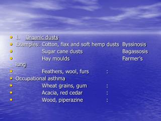 1.	 Organic dusts Examples:	Cotton, flax and soft hemp dusts	Byssinosis
