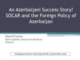 An Azerbaijani Success Story? SOCAR and the Foreign Policy of Azerbaijan
