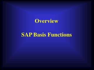 Overview  SAP Basis Functions