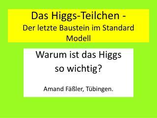 Das  Higgs -Teilchen - D er letzte Baustein im Standard Modell