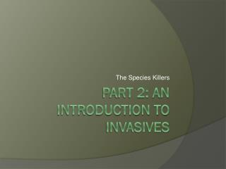 Part 2: An Introduction to  Invasives