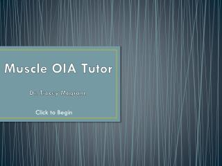 Muscle OIA Tutor Dr. Tracey Magrann